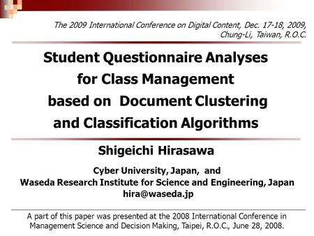 Student Questionnaire Analyses for <strong>Class</strong> Management based on Document Clustering and Classification Algorithms Shigeichi Hirasawa The 2009 International.