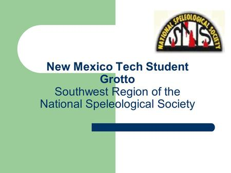 New Mexico Tech Student Grotto Southwest Region of the National Speleological Society.