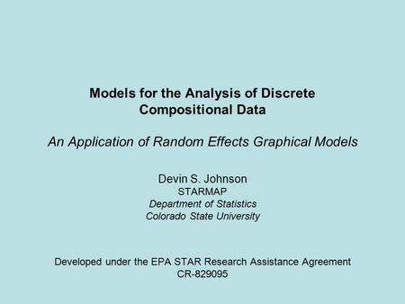 Models for the Analysis of Discrete Compositional Data An Application of Random Effects Graphical Models Devin S. Johnson STARMAP Department of Statistics.