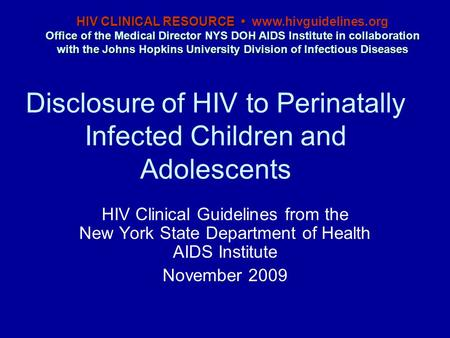 Disclosure of HIV to Perinatally Infected Children and Adolescents HIV Clinical Guidelines from the New York State Department of Health AIDS Institute.