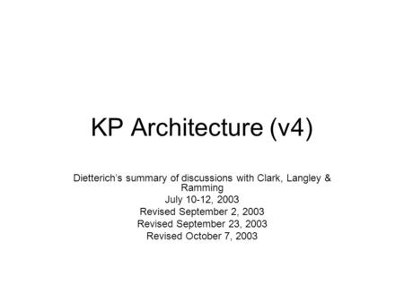 KP Architecture (v4) Dietterich's summary of discussions with Clark, Langley & Ramming July 10-12, 2003 Revised September 2, 2003 Revised September 23,