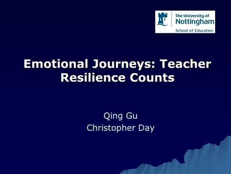 Emotional Journeys: Teacher Resilience Counts Qing Gu Christopher Day.