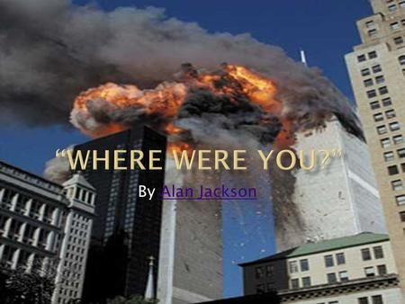 """Where Were You?"" By Alan Jackson."