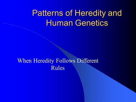 Patterns of Heredity and Human Genetics When Heredity Follows Different Rules.