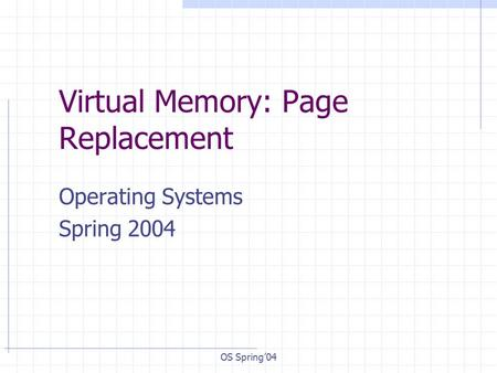 OS Spring'04 Virtual Memory: Page Replacement Operating Systems Spring 2004.