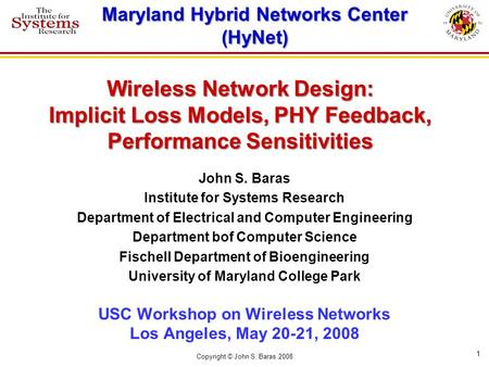 Wireless Network Design: Implicit Loss Models, PHY Feedback, Performance Sensitivities John S. Baras Institute for Systems Research Department of Electrical.