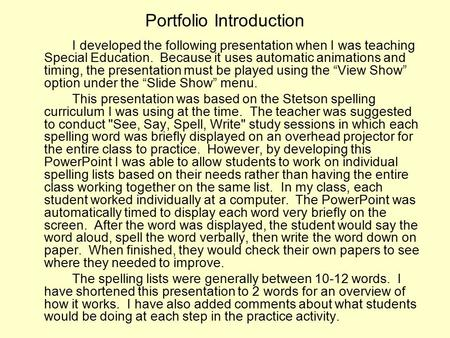 Portfolio Introduction I developed the following presentation when I was teaching Special Education. Because it uses automatic animations and timing, the.