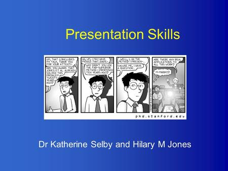 Presentation Skills Dr Katherine Selby and Hilary M Jones.