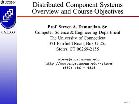 CSE298 CSE300 OV-1.1 CSE333 Distributed Component Systems Overview and Course Objectives Prof. Steven A. Demurjian, Sr. Computer Science & Engineering.
