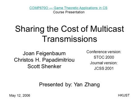 Sharing the Cost of Multicast Transmissions Joan Feigenbaum Christos H. Papadimitriou Scott Shenker Conference version: STOC 2000 Journal version: JCSS.