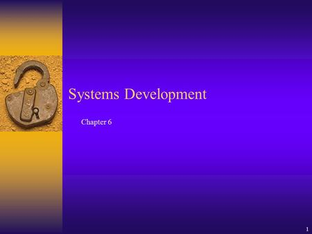 1 Chapter 6 Systems Development. 2 Learning Objectives  Know the characteristics of systems development.  Understand what professional systems analysts.