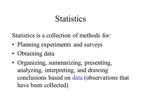 Statistics Statistics is a collection of methods for: