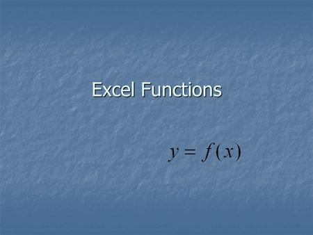 Excel Functions. Prof. Leighton2 A Function Performs a predefined operation Performs a predefined operation A function A function Accepts one or more.
