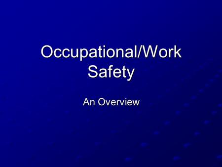 Occupational/Work Safety An Overview. Work/Occupational safety is the area of safety that has probably made the most significant progress in the United.