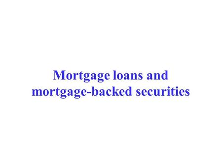 Mortgage loans and mortgage-backed securities Mortgages A mortgage loan is a loan secured by the collateral of some specific real estate property which.
