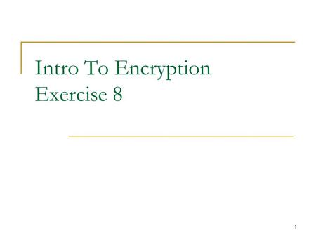 1 Intro To Encryption Exercise 8. 2 Simple MAC Functions MAC k (x)=int(x||k mod 2 32 )  For any k>2 32 any x is a forgery  K is exposed so we can calculate.