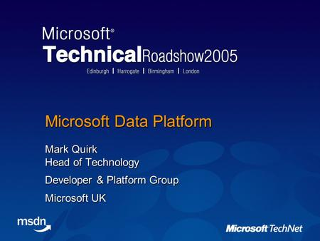 Microsoft Data Platform Mark Quirk Head of Technology Developer & Platform Group Microsoft UK.
