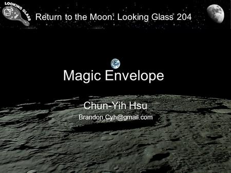 Return to the Moon: Looking Glass 204 Magic Envelope Chun-Yih Hsu