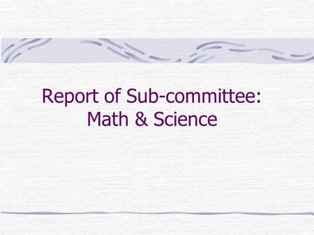 Report of Sub-committee: Math & Science. 1.Context (Significance of 21 st Century Skills)  Core Knowledge  Self-Learning Skills  Communication Skills.