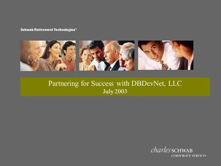 Partnering for Success with DBDevNet, LLC July 2003 Schwab Retirement Technologies 
