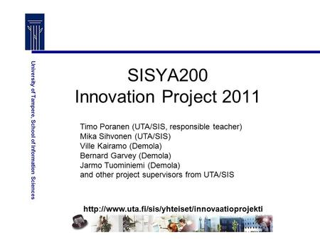 University of Tampere, School of Information Sciences SISYA200 Innovation Project 2011 Timo Poranen (UTA/SIS,