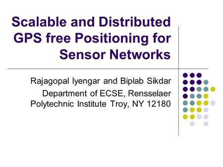 Scalable and Distributed GPS free Positioning for Sensor Networks Rajagopal Iyengar and Biplab Sikdar Department of ECSE, Rensselaer Polytechnic Institute.