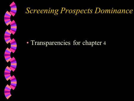 Screening Prospects Dominance Transparencies for chapter 4.