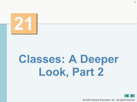  2006 Pearson Education, Inc. All rights reserved. 1 21 Classes: A Deeper Look, Part 2.