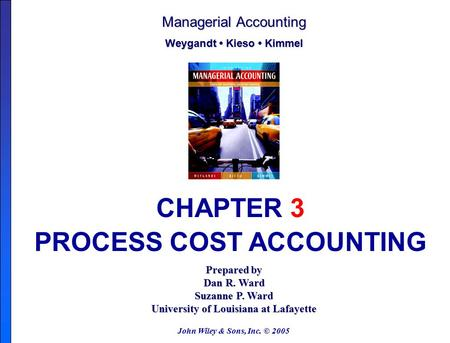 John Wiley & Sons, Inc. © 2005 Prepared by Dan R. Ward Suzanne P. Ward University of Louisiana at Lafayette Managerial Accounting Weygandt Kieso Kimmel.