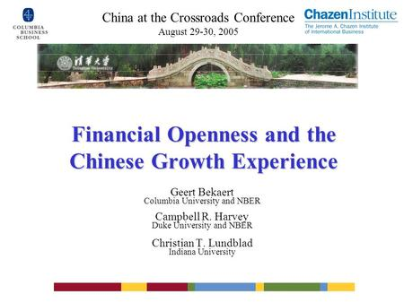 Financial Openness and the Chinese Growth Experience Geert Bekaert Columbia University and NBER Campbell R. Harvey Duke University and NBER Christian T.
