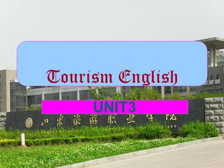 Tourism English UNIT3 Part I Lecture Time Assigned PARTMODULESCONTENTS STUDIEDPERIODS I On the way to the hotel Tour Commentary 1 II Reservation Check.