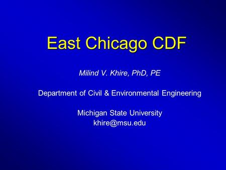 East Chicago CDF Milind V. Khire, PhD, PE Department of Civil & Environmental Engineering Michigan State University