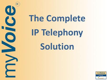 The Complete IP Telephony Solution. The transformation to software- based communications is going to be as profound as the shift from the typewriter.
