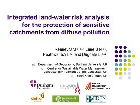 Integrated land-water risk analysis for the protection of sensitive catchments from diffuse pollution Reaney S M (1&2), Lane S N (1), Heathwaite A L (2)