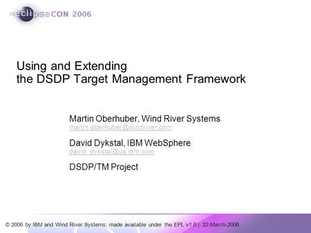 © 2006 by IBM and Wind River Systems; made available under the EPL v1.0 | 22-March-2006 Martin Oberhuber, Wind River Systems