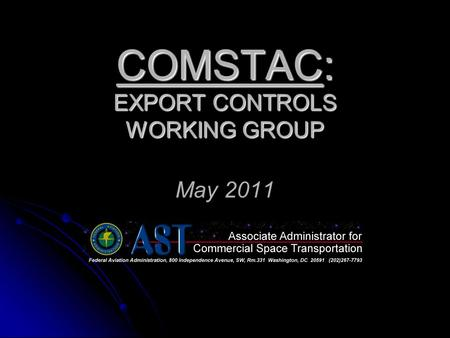 COMSTAC: EXPORT CONTROLS WORKING GROUP COMSTAC: EXPORT CONTROLS WORKING GROUP May 2011.