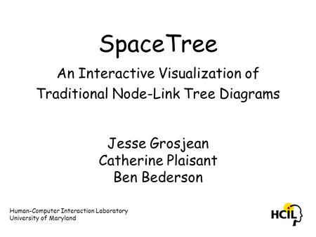 SpaceTree An Interactive Visualization of Traditional Node-Link Tree Diagrams Jesse Grosjean Catherine Plaisant Ben Bederson Human-Computer Interaction.