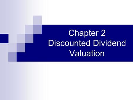 Chapter 2 Discounted Dividend Valuation. Challenges  Defining and forecasting CF's  Estimating appropriate discount rate.