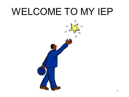 1 WELCOME TO MY IEP. 2 My Strengths and Weaknesses Strengths 1. 2. 3. Weaknesses 1. 2. 3.