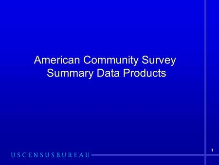 11 American Community Survey Summary Data Products.