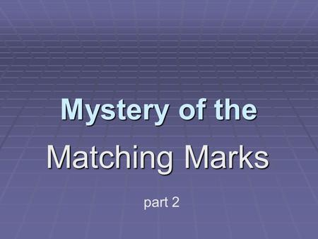 Mystery of the Matching Marks part 2. Let's look at our two sets of chromosomes again, side-by-side. This time, Focus on their DIFFERENCES: What do you.