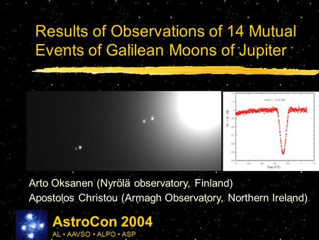 Results of Observations of 14 Mutual Events of Galilean Moons of Jupiter Arto Oksanen (Nyrölä observatory, Finland) Apostolos Christou (Armagh Observatory,