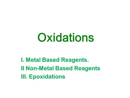I. Metal Based Reagents. II Non-Metal Based Reagents III. Epoxidations Oxidations.