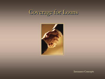 Coverage for Loans Coverage for Loans Insurance Concepts.