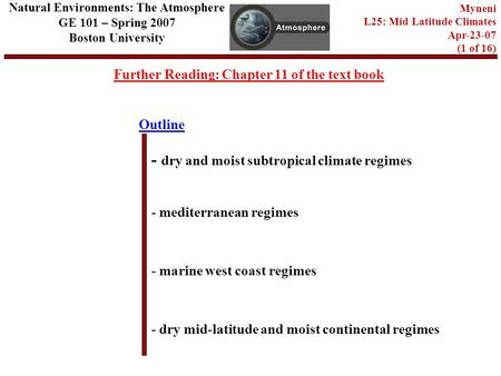 Outline Further Reading: Chapter 11 of the text book - dry and moist subtropical climate regimes - mediterranean regimes - dry mid-latitude and moist continental.