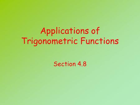 Applications of Trigonometric Functions Section 4.8.