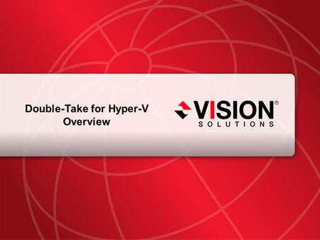 Leaders Have Vision™ visionsolutions.com 1 Double-Take for Hyper-V Overview.