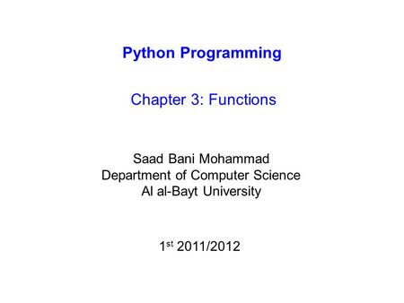 Python Programming Chapter 3: Functions Saad Bani Mohammad Department of Computer Science Al al-Bayt University 1 st 2011/2012.