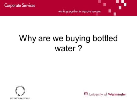 Why are we buying bottled water ?. Reasons not to drink bottled water… Cost - bottled water costs at least £1 per litre, tap water is roughly 0.1p per.