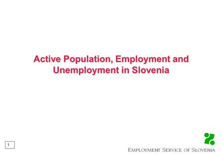 1 Active Population, Employment and Unemployment in Slovenia.